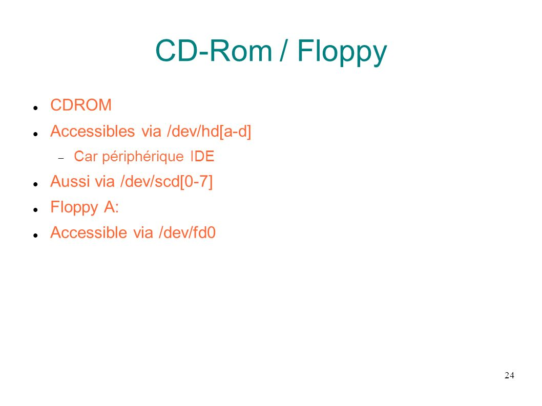 CD-Rom / Floppy CDROM Accessibles via /dev/hd[a-d]